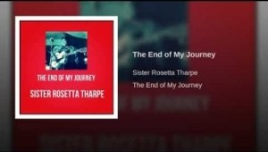 Sister Rosetta Tharpe - The End of My Journey